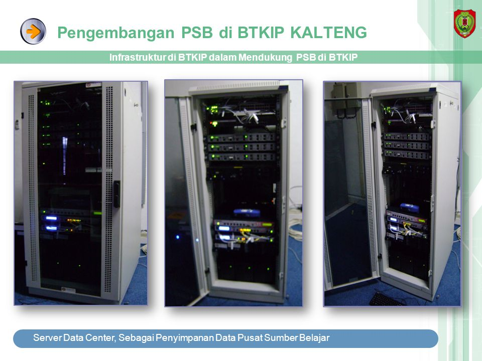 Pengembangan PSB di BTKIP KALTENG Infrastruktur di BTKIP dalam Mendukung PSB di BTKIP Server Data Center, Sebagai Penyimpanan Data Pusat Sumber Belaja