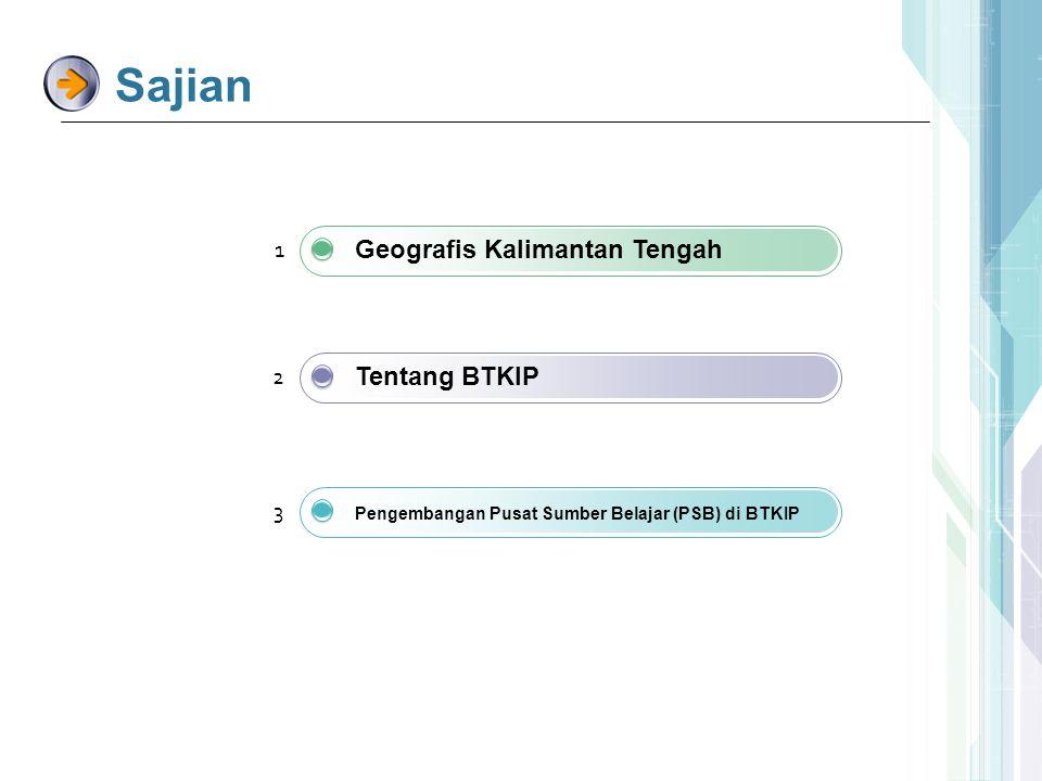 Sajian Geografis Kalimantan Tengah Tentang BTKIP Pengembangan Pusat Sumber Belajar (PSB) di BTKIP 1 2 3
