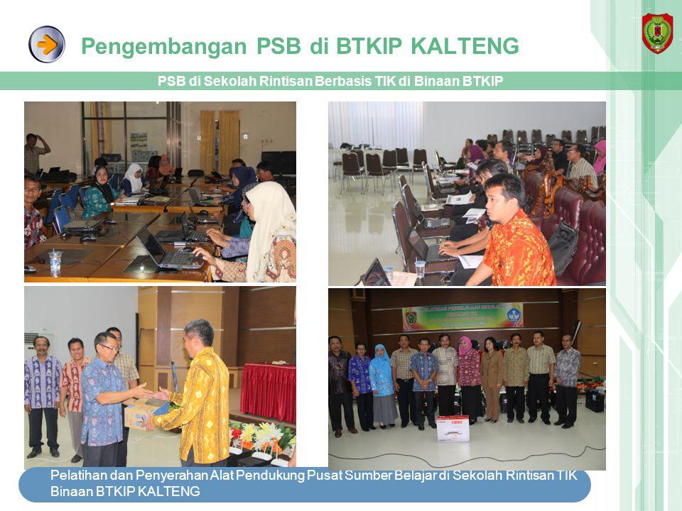 Pengembangan PSB di BTKIP KALTENG Pelatihan dan Penyerahan Alat Pendukung Pusat Sumber Belajar di Sekolah Rintisan TIK Binaan BTKIP KALTENG PSB di Sek