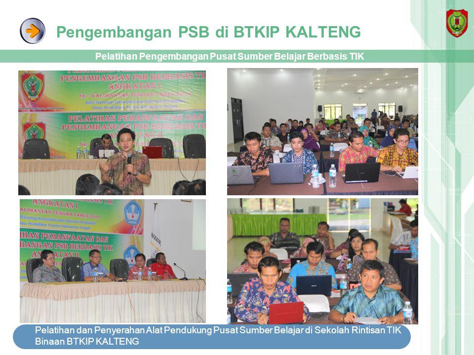 Pengembangan PSB di BTKIP KALTENG Pelatihan dan Penyerahan Alat Pendukung Pusat Sumber Belajar di Sekolah Rintisan TIK Binaan BTKIP KALTENG Pelatihan