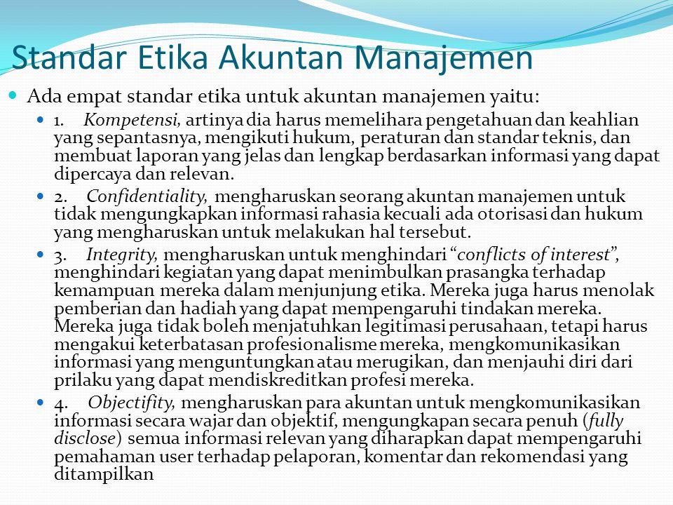 Standar Etika Akuntan Manajemen Ada empat standar etika untuk akuntan manajemen yaitu: 1.