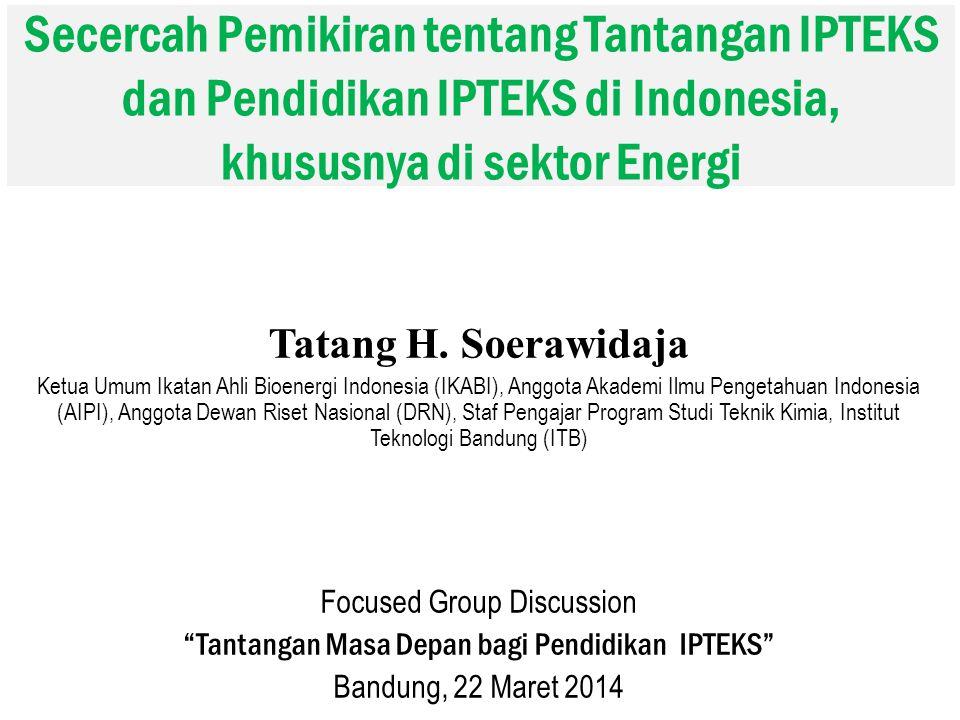 Secercah Pemikiran tentang Tantangan IPTEKS dan Pendidikan IPTEKS di Indonesia, khususnya di sektor Energi Tatang H. Soerawidaja Ketua Umum Ikatan Ahl