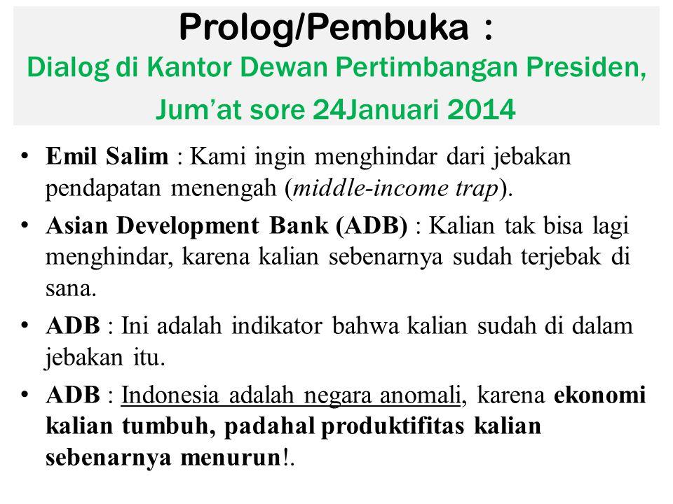Prolog/Pembuka : Dialog di Kantor Dewan Pertimbangan Presiden, Jum'at sore 24Januari 2014 Emil Salim : Kami ingin menghindar dari jebakan pendapatan m