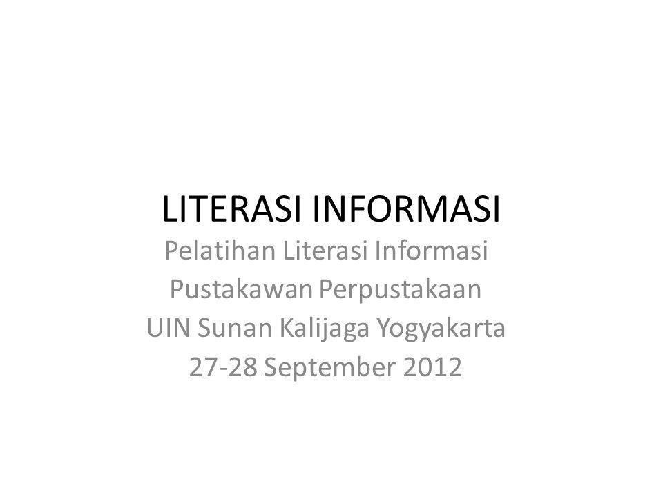 LITERASI INFORMASI Pelatihan Literasi Informasi Pustakawan Perpustakaan UIN Sunan Kalijaga Yogyakarta 27-28 September 2012
