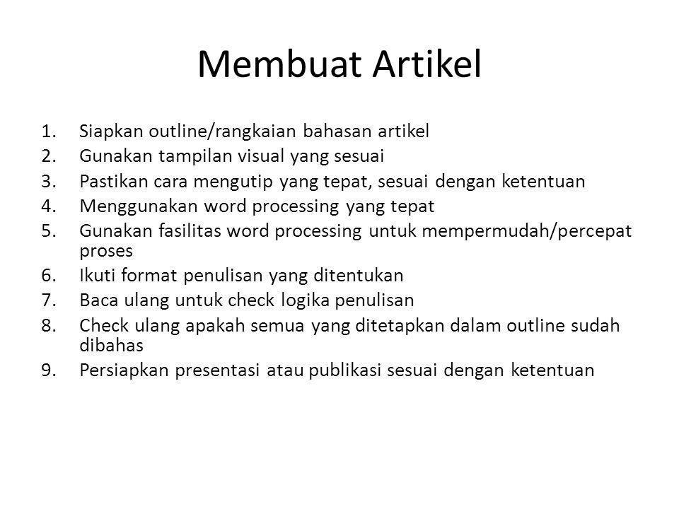Membuat Artikel 1.Siapkan outline/rangkaian bahasan artikel 2.Gunakan tampilan visual yang sesuai 3.Pastikan cara mengutip yang tepat, sesuai dengan k