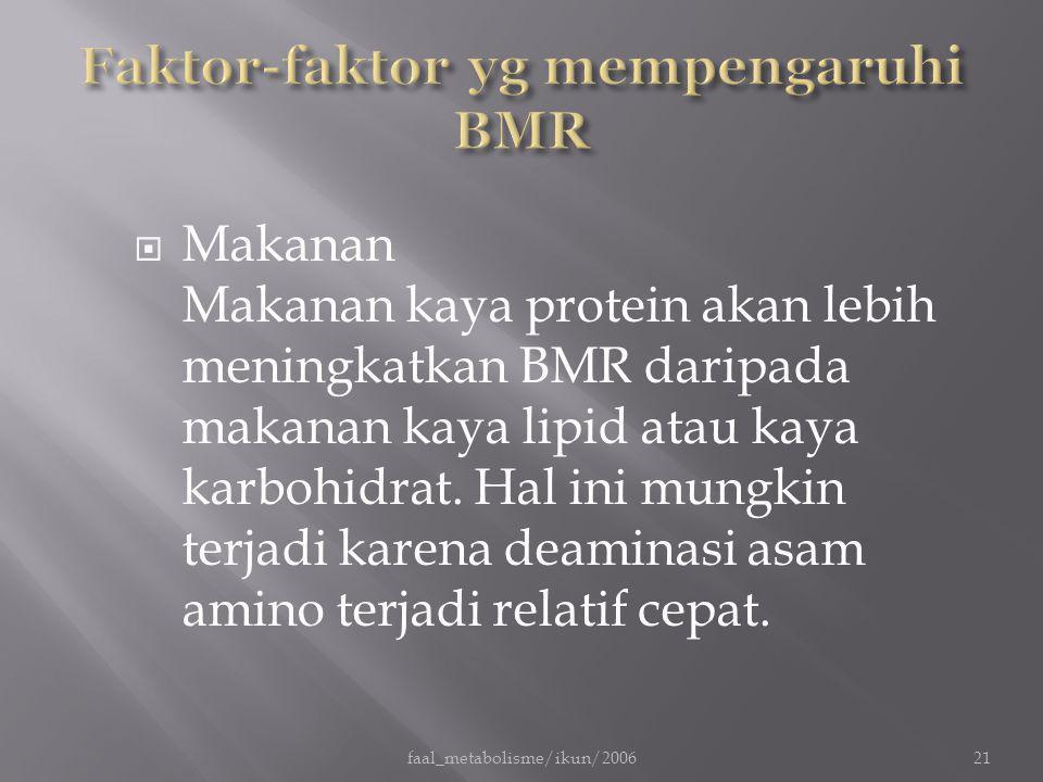  Makanan Makanan kaya protein akan lebih meningkatkan BMR daripada makanan kaya lipid atau kaya karbohidrat. Hal ini mungkin terjadi karena deaminasi