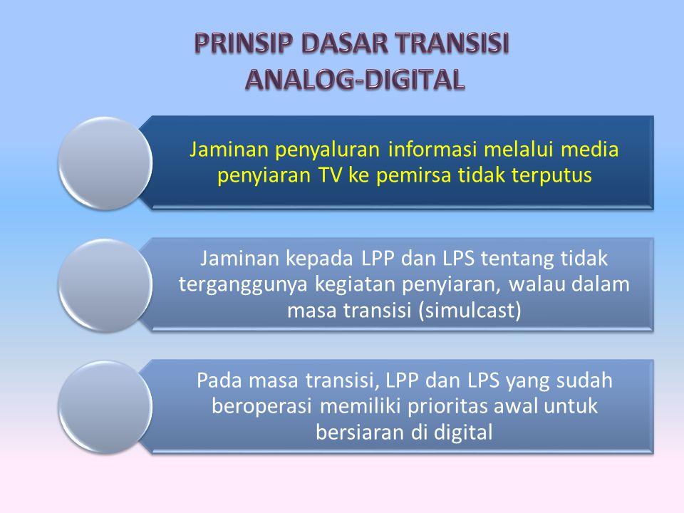 Jaminan penyaluran informasi melalui media penyiaran TV ke pemirsa tidak terputus Jaminan kepada LPP dan LPS tentang tidak terganggunya kegiatan penyiaran, walau dalam masa transisi (simulcast) Pada masa transisi, LPP dan LPS yang sudah beroperasi memiliki prioritas awal untuk bersiaran di digital