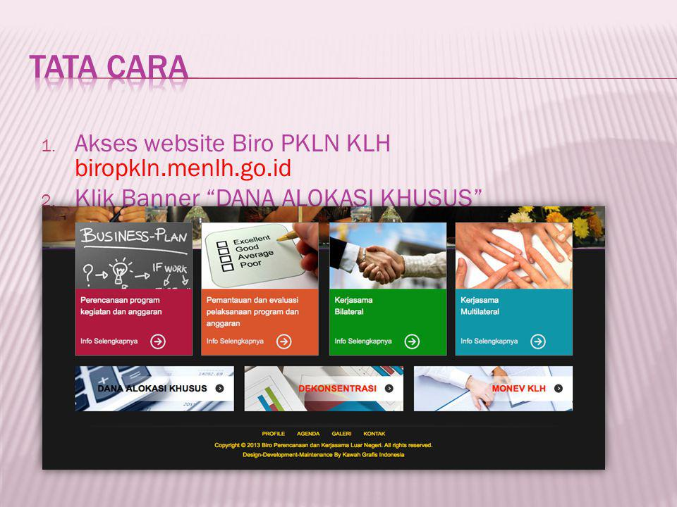 1. Akses website Biro PKLN KLH biropkln.menlh.go.id 2. Klik Banner DANA ALOKASI KHUSUS