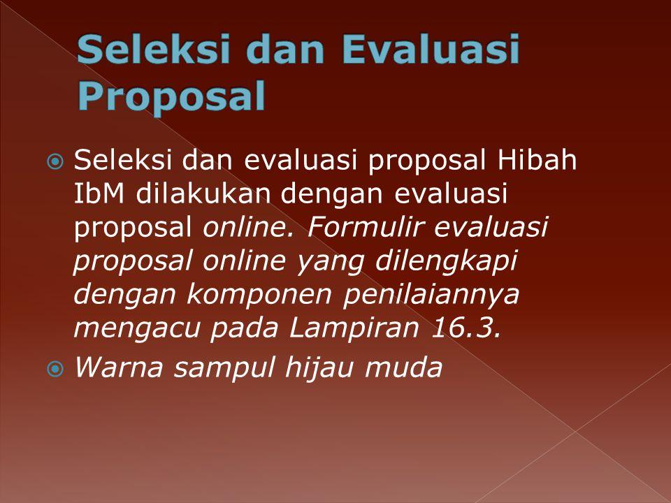  Seleksi dan evaluasi proposal Hibah IbM dilakukan dengan evaluasi proposal online.