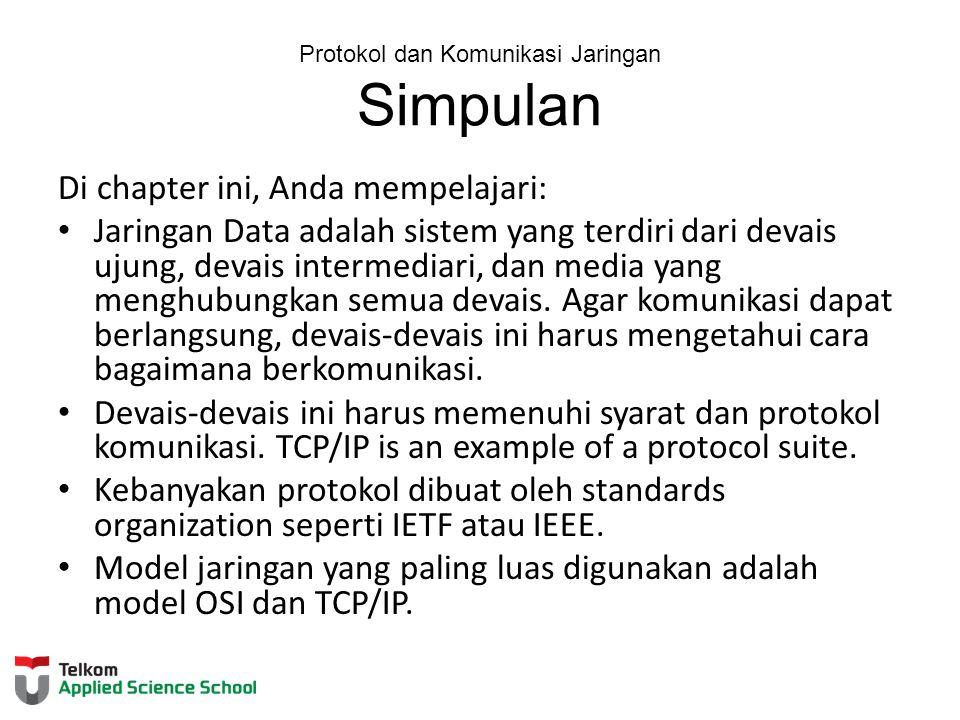 Protokol dan Komunikasi Jaringan Simpulan Di chapter ini, Anda mempelajari: Jaringan Data adalah sistem yang terdiri dari devais ujung, devais interme