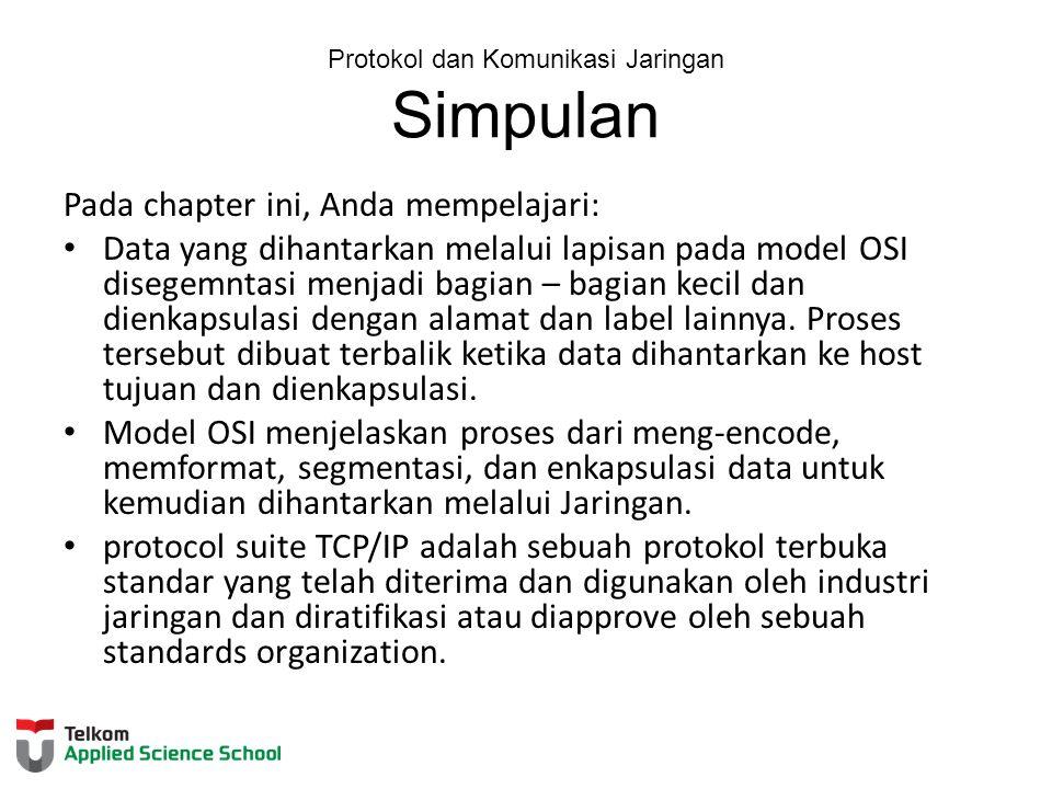 Protokol dan Komunikasi Jaringan Simpulan Pada chapter ini, Anda mempelajari: Data yang dihantarkan melalui lapisan pada model OSI disegemntasi menjad