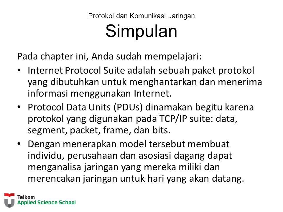 Protokol dan Komunikasi Jaringan Simpulan Pada chapter ini, Anda sudah mempelajari: Internet Protocol Suite adalah sebuah paket protokol yang dibutuhk