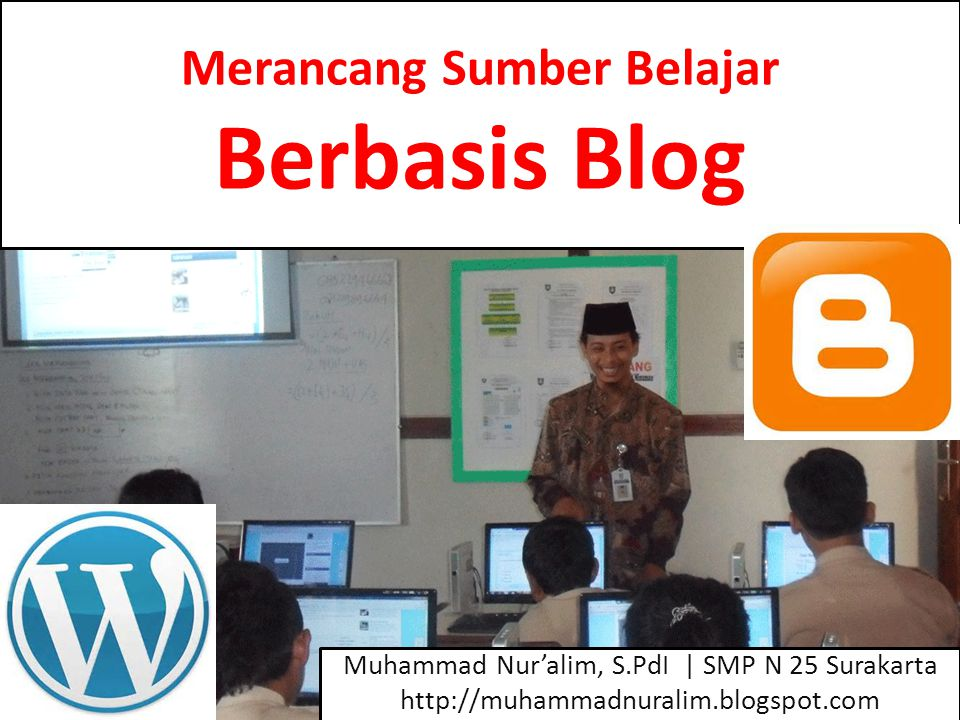 Merancang Sumber Belajar Berbasis Blog Muhammad Nur'alim, S.PdI | SMP N 25 Surakarta http://muhammadnuralim.blogspot.com