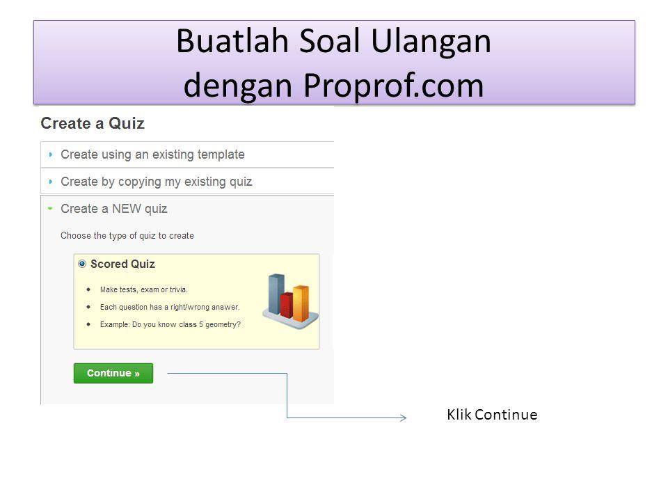 Buatlah Soal Ulangan dengan Proprof.com Klik Continue