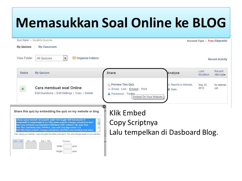 Memasukkan Soal Online ke BLOG Klik Embed Copy Scriptnya Lalu tempelkan di Dasboard Blog.