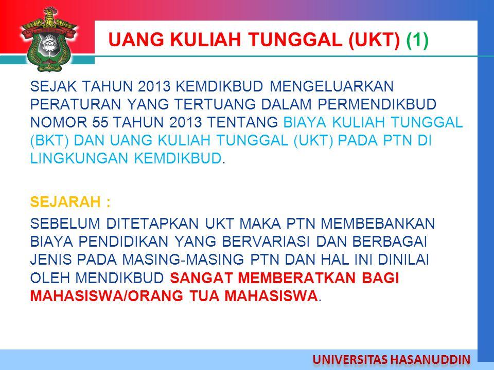 UNIVERSITAS HASANUDDIN UANG KULIAH TUNGGAL (UKT) (1) SEJAK TAHUN 2013 KEMDIKBUD MENGELUARKAN PERATURAN YANG TERTUANG DALAM PERMENDIKBUD NOMOR 55 TAHUN