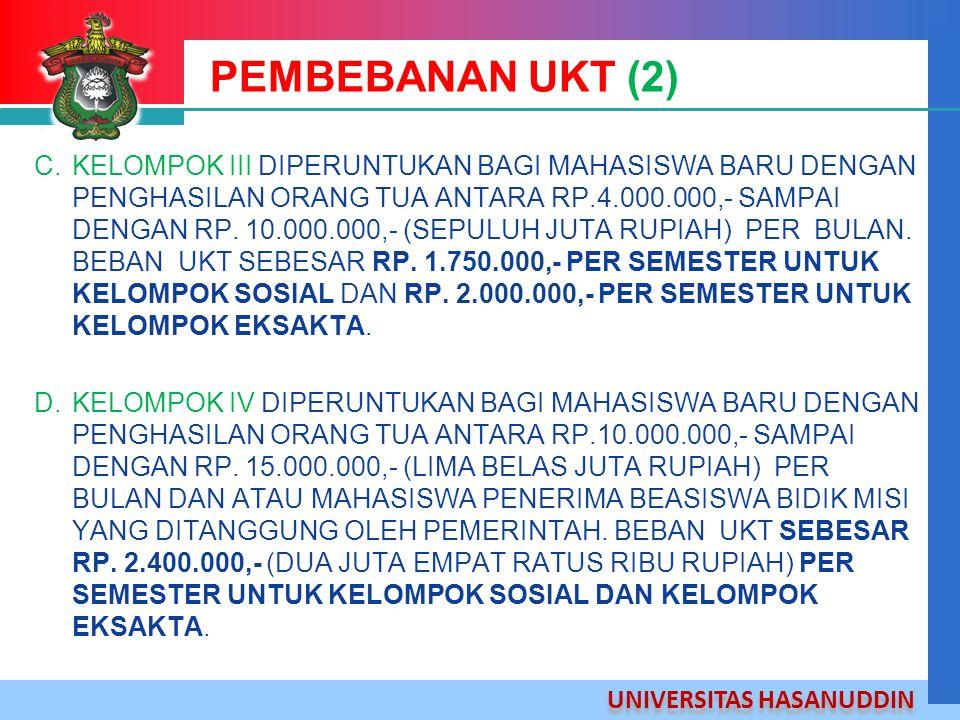 UNIVERSITAS HASANUDDIN PEMBEBANAN UKT (2) C.KELOMPOK III DIPERUNTUKAN BAGI MAHASISWA BARU DENGAN PENGHASILAN ORANG TUA ANTARA RP.4.000.000,- SAMPAI DE