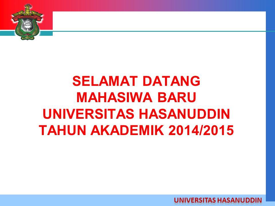 UNIVERSITAS HASANUDDIN SELAMAT DATANG MAHASIWA BARU UNIVERSITAS HASANUDDIN TAHUN AKADEMIK 2014/2015