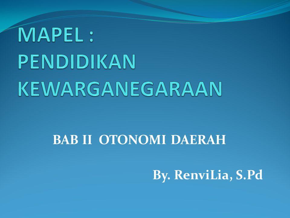 BAB II OTONOMI DAERAH By. RenviLia, S.Pd