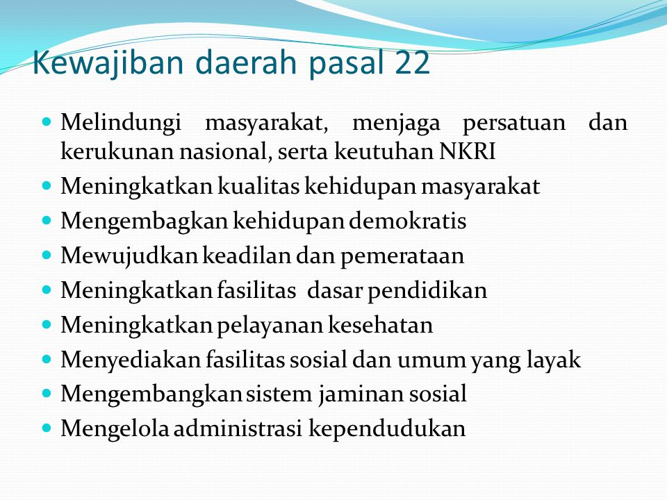 Kewajiban daerah pasal 22 Melindungi masyarakat, menjaga persatuan dan kerukunan nasional, serta keutuhan NKRI Meningkatkan kualitas kehidupan masyara