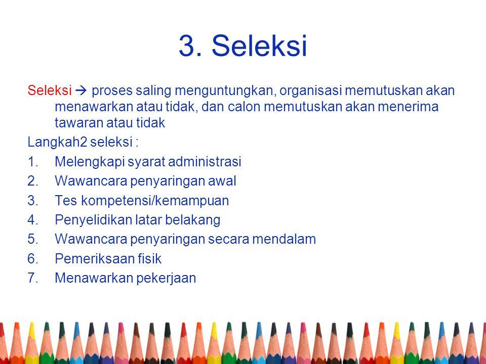 3. Seleksi Seleksi  proses saling menguntungkan, organisasi memutuskan akan menawarkan atau tidak, dan calon memutuskan akan menerima tawaran atau ti