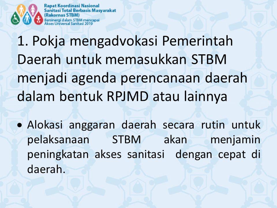 1. Pokja mengadvokasi Pemerintah Daerah untuk memasukkan STBM menjadi agenda perencanaan daerah dalam bentuk RPJMD atau lainnya  Alokasi anggaran dae