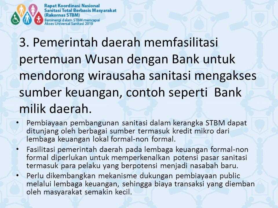 3. Pemerintah daerah memfasilitasi pertemuan Wusan dengan Bank untuk mendorong wirausaha sanitasi mengakses sumber keuangan, contoh seperti Bank milik