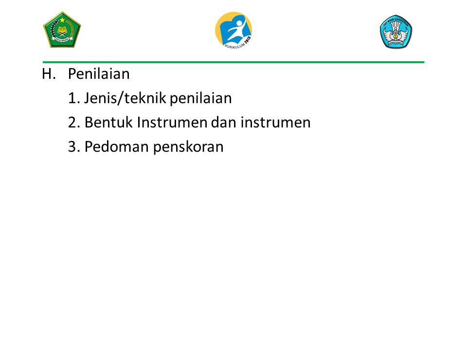 H.Penilaian 1. Jenis/teknik penilaian 2. Bentuk Instrumen dan instrumen 3. Pedoman penskoran