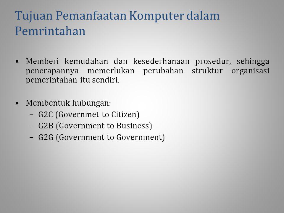 Tujuan Pemanfaatan Komputer dalam Pemrintahan Memberi kemudahan dan kesederhanaan prosedur, sehingga penerapannya memerlukan perubahan struktur organisasi pemerintahan itu sendiri.