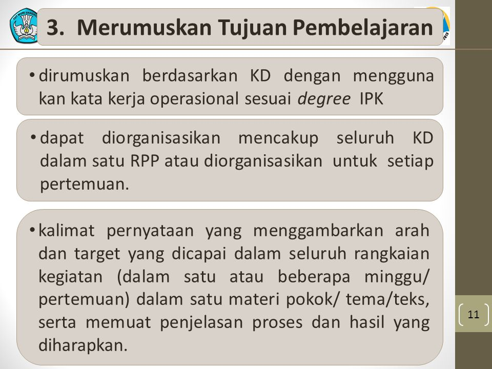 11 dirumuskan berdasarkan KD dengan mengguna kan kata kerja operasional sesuai degree IPK dapat diorganisasikan mencakup seluruh KD dalam satu RPP atau diorganisasikan untuk setiap pertemuan.