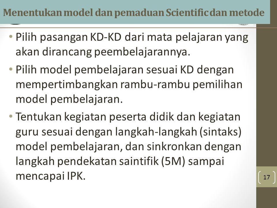 Menentukan model dan pemaduan Scientific dan metode Pilih pasangan KD-KD dari mata pelajaran yang akan dirancang peembelajarannya.