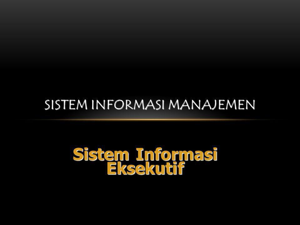 POSISI EKSEKUTIF Tuntutan unik akan posisi eksekutif Eksekutif membutuhkan pengolah informasi yang unik Seorang eksekutif bukan sekedar manajer tingkat rendah pada tingkatan atas!