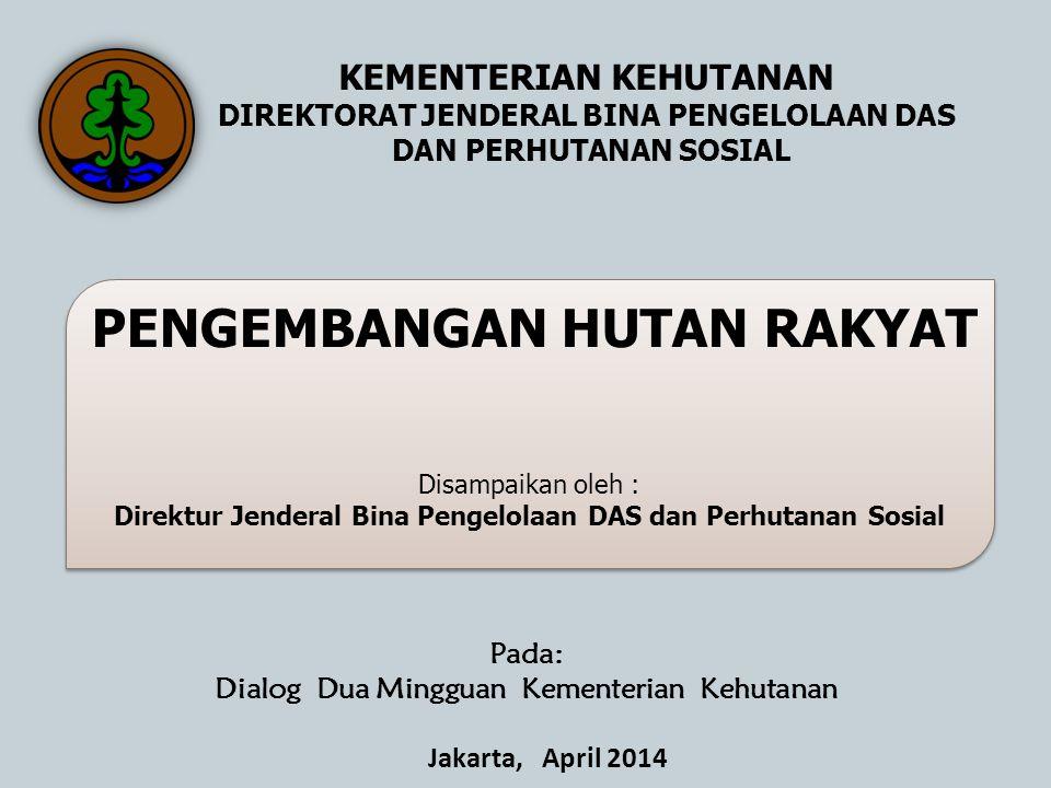 Jakarta, April 2014 KEMENTERIAN KEHUTANAN DIREKTORAT JENDERAL BINA PENGELOLAAN DAS DAN PERHUTANAN SOSIAL Disampaikan oleh : Direktur Jenderal Bina Pen