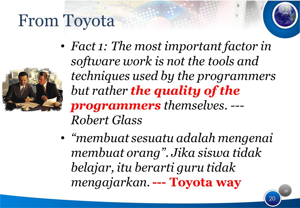 30 20 From Toyota Fact 1: The most important factor in software work is not the tools and techniques used by the programmers but rather the quality of the programmers themselves.