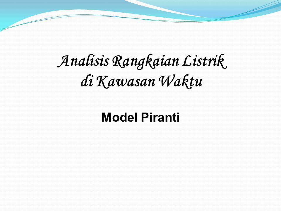 Isi Pelajaran #3 Model Piranti Pasif Resistor, Kapasitor, Induktor Induktansi Bersama Transformator Model Piranti Aktif Sumber Bebas Sumber Tak-Bebas
