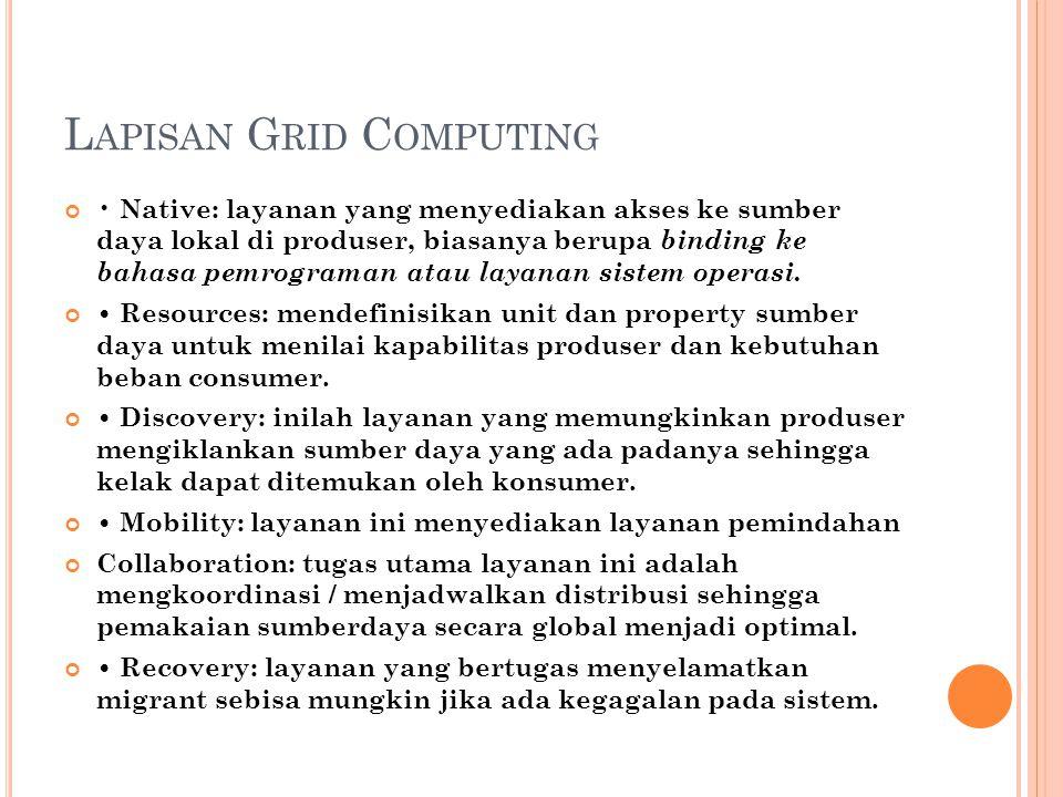 L APISAN G RID C OMPUTING Native: layanan yang menyediakan akses ke sumber daya lokal di produser, biasanya berupa binding ke bahasa pemrograman atau layanan sistem operasi.