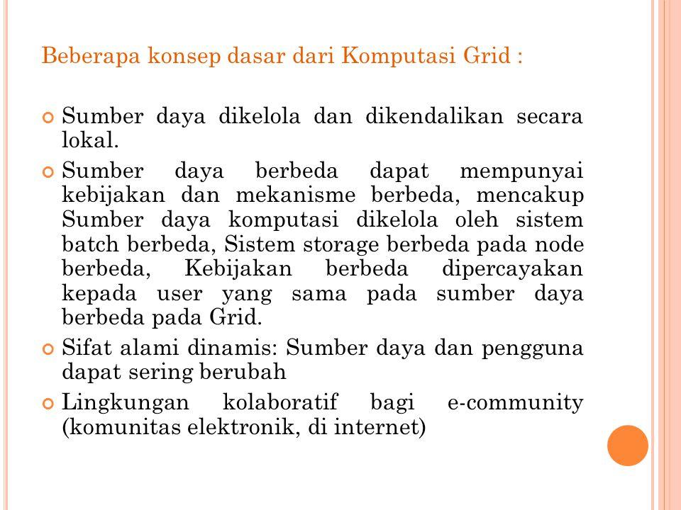 Beberapa konsep dasar dari Komputasi Grid : Sumber daya dikelola dan dikendalikan secara lokal.