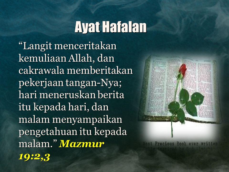 """Ayat Hafalan """"Langit menceritakan kemuliaan Allah, dan cakrawala memberitakan pekerjaan tangan-Nya; hari meneruskan berita itu kepada hari, dan malam"""