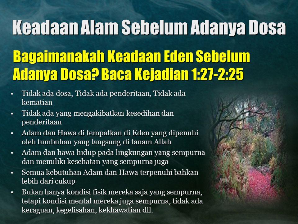 Keadaan Alam Sebelum Adanya Dosa Tidak ada dosa, Tidak ada penderitaan, Tidak ada kematianTidak ada dosa, Tidak ada penderitaan, Tidak ada kematian Ti