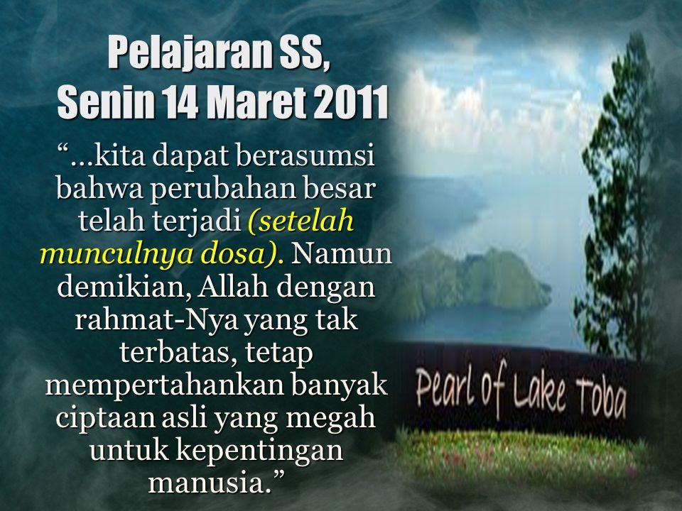"""Pelajaran SS, Senin 14 Maret 2011 """"…kita dapat berasumsi bahwa perubahan besar telah terjadi (setelah munculnya dosa). Namun demikian, Allah dengan ra"""