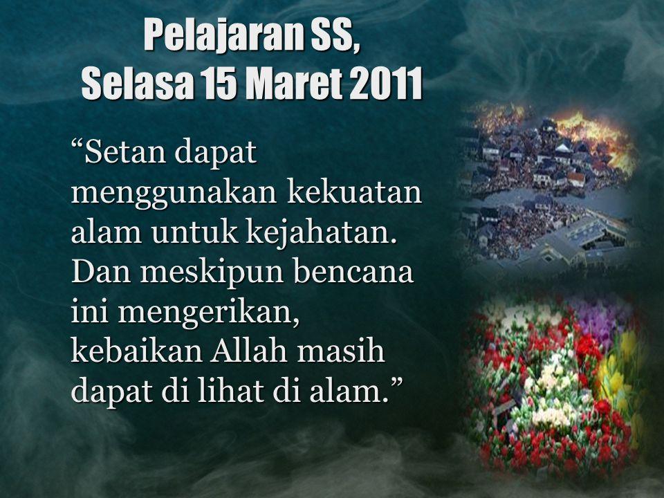 "Pelajaran SS, Selasa 15 Maret 2011 ""Setan dapat menggunakan kekuatan alam untuk kejahatan. Dan meskipun bencana ini mengerikan, kebaikan Allah masih d"