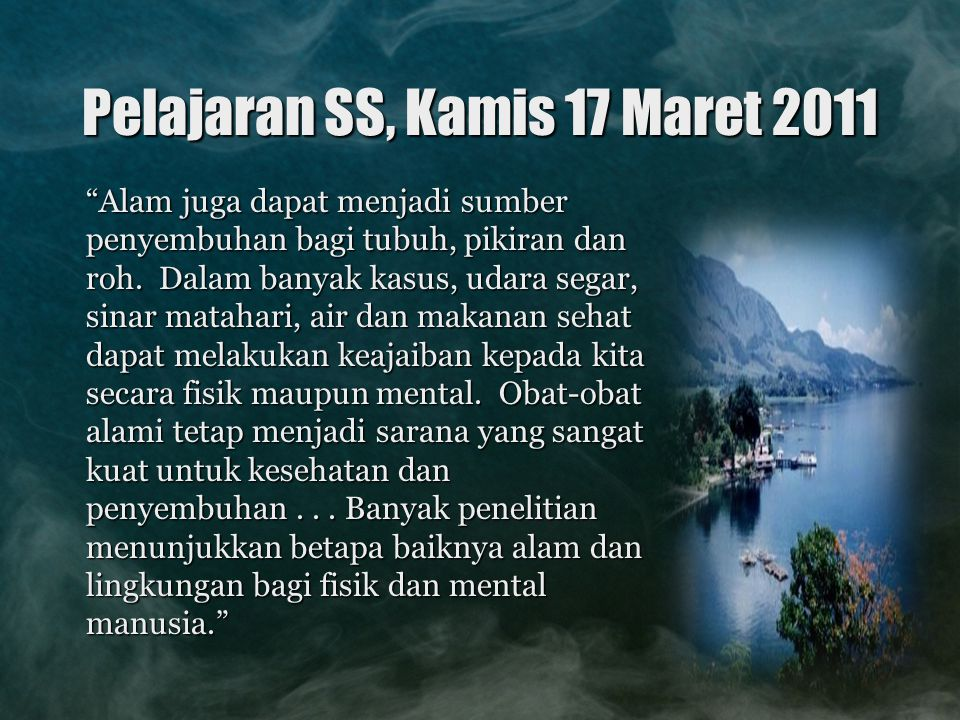 """Pelajaran SS, Kamis 17 Maret 2011 """"Alam juga dapat menjadi sumber penyembuhan bagi tubuh, pikiran dan roh. Dalam banyak kasus, udara segar, sinar mata"""