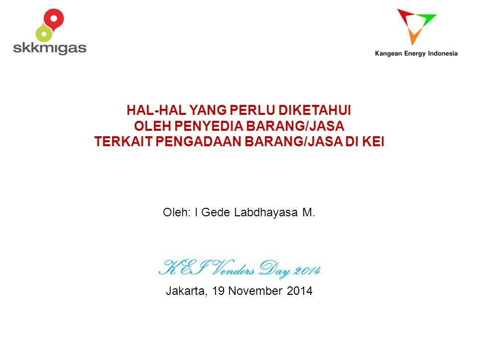 HAL-HAL YANG PERLU DIKETAHUI OLEH PENYEDIA BARANG/JASA TERKAIT PENGADAAN BARANG/JASA DI KEI Oleh: I Gede Labdhayasa M. KEI Vendors Day 2014 Jakarta, 1
