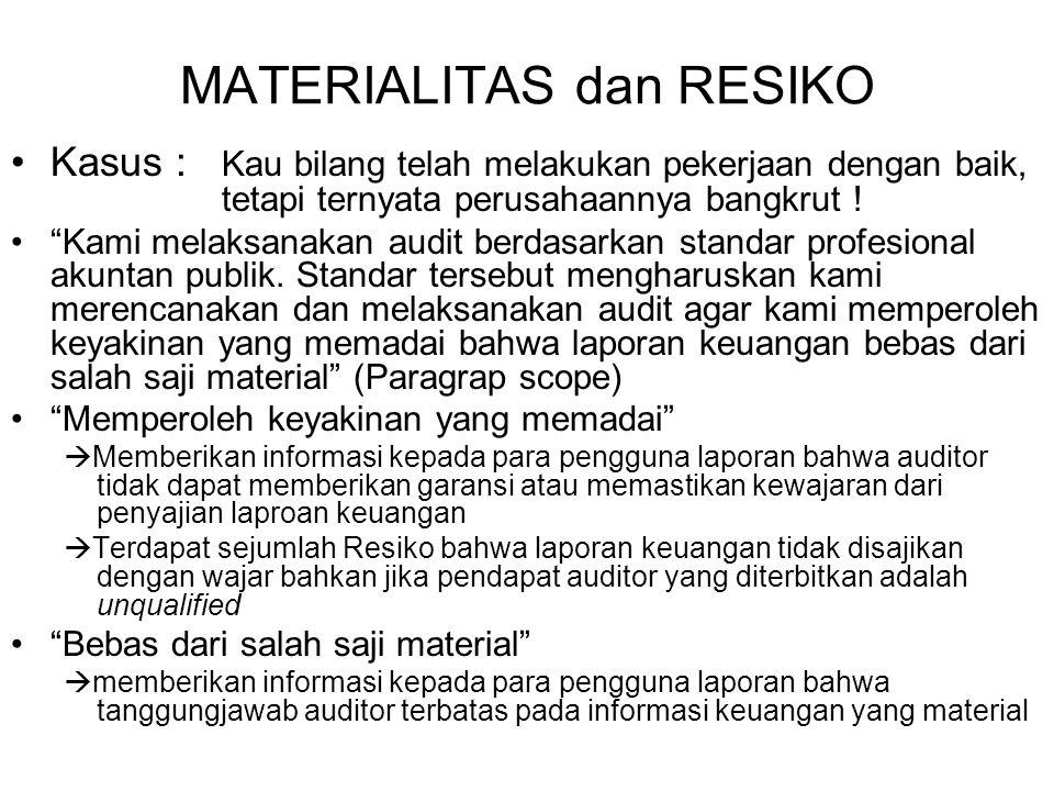 """MATERIALITAS dan RESIKO Kasus : Kau bilang telah melakukan pekerjaan dengan baik, tetapi ternyata perusahaannya bangkrut ! """"Kami melaksanakan audit be"""