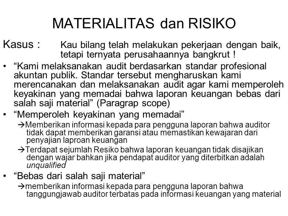 MATERIALITAS dan RISIKO Kasus : Kau bilang telah melakukan pekerjaan dengan baik, tetapi ternyata perusahaannya bangkrut .