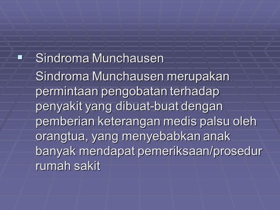  Sindroma Munchausen Sindroma Munchausen merupakan permintaan pengobatan terhadap penyakit yang dibuat-buat dengan pemberian keterangan medis palsu o