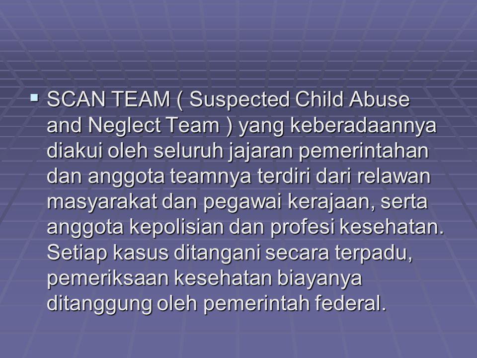  SCAN TEAM ( Suspected Child Abuse and Neglect Team ) yang keberadaannya diakui oleh seluruh jajaran pemerintahan dan anggota teamnya terdiri dari re