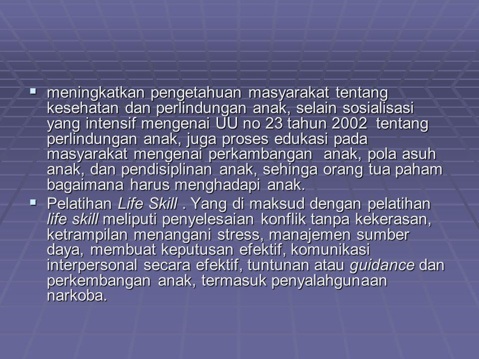  meningkatkan pengetahuan masyarakat tentang kesehatan dan perlindungan anak, selain sosialisasi yang intensif mengenai UU no 23 tahun 2002 tentang p