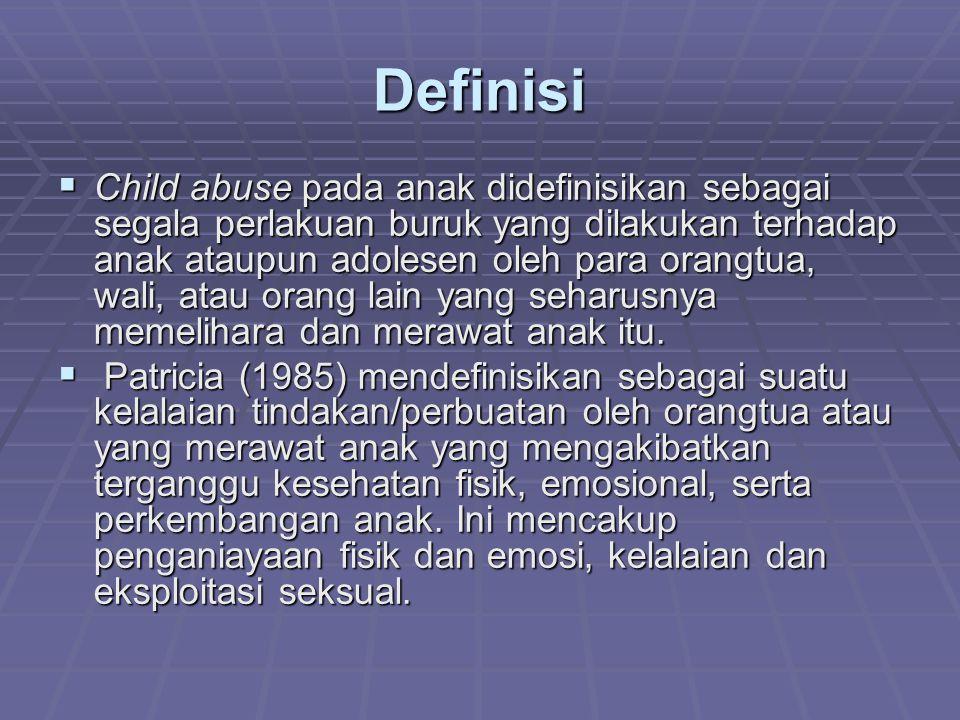 Definisi  Child abuse pada anak didefinisikan sebagai segala perlakuan buruk yang dilakukan terhadap anak ataupun adolesen oleh para orangtua, wali,