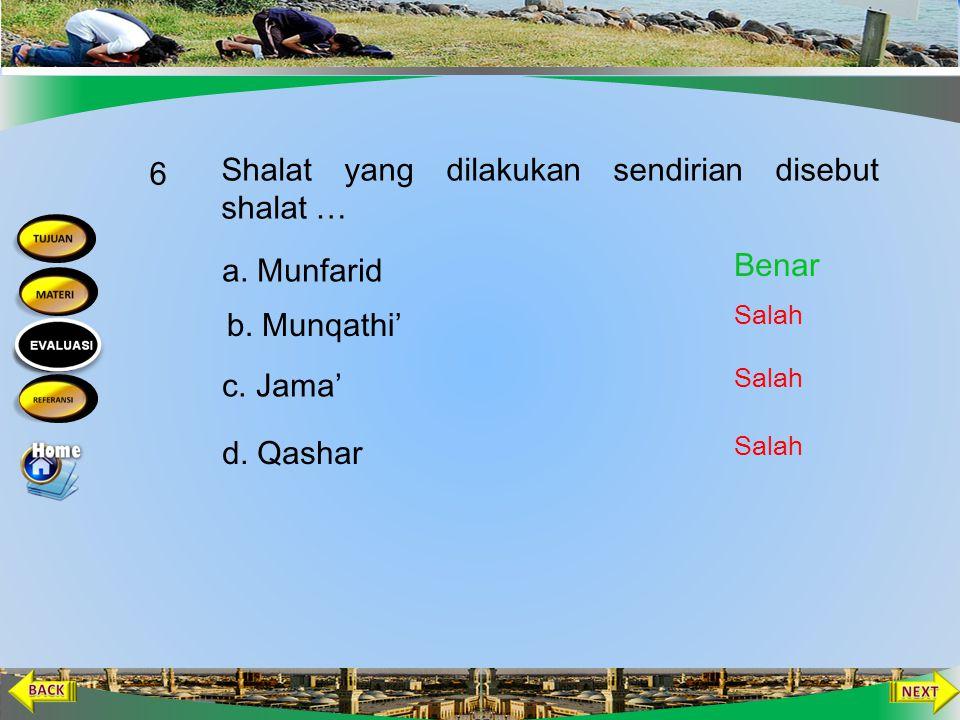 Orang yang tertinggal dalam shalat berjamaah disebut.... 5 b. Munfarid c. Munqathi a. Masbuk d. Munfariq Salah Benar Salah